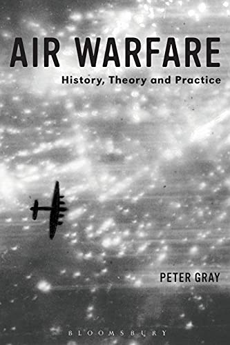 Air Warfare: History, Theory and Practice: Gray, Air Commodore (Ret'd) Dr. Peter