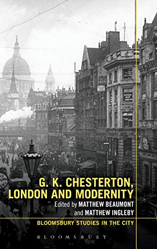 G.K. Chesterton, London and Modernity (Bloomsbury Studies in the City): Matthew Beaumont, Pater, ...