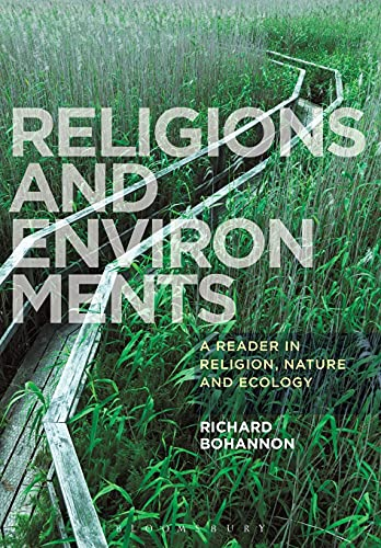 Religions and Environments: A Reader in Religion, Nature and Ecology: Richard Bohannon