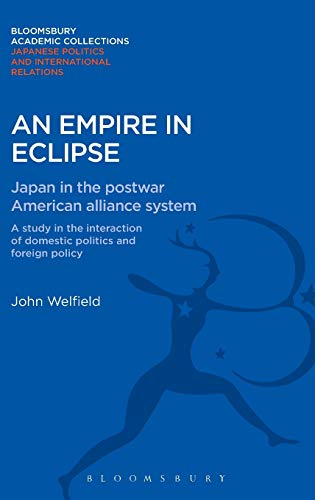 9781780939933: An Empire in Eclipse: Japan in the Post-war American Alliance System: A Study in the Interraction of Domestic Politics and Foreign Policy (Bloomsbury Academic Collections: Japan)