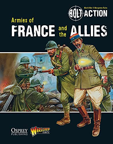 Bolt Action: Armies of France and the Allies: Rick Priestley; Paul Baccarelli; Steven MacLauchlan; ...