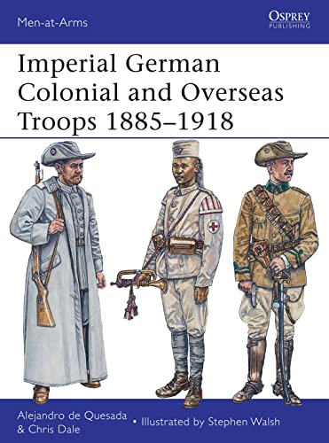 9781780961644: Imperial German Colonial and Overseas Troops 1885–1918 (Men-at-Arms)