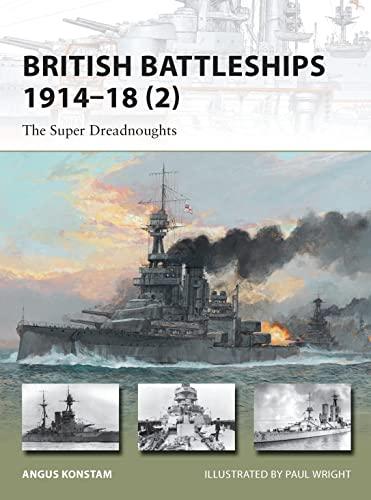 British Battleships: The Super Dreadnoughts, 1914-18 (New Vanguard): Angus Konstam