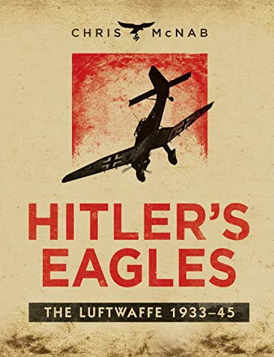 9781780962832: Hitler's Eagles: The Luftwaffe 1933–45 (General Military)