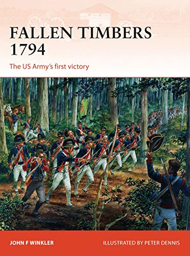 Fallen Timbers 1794: The US Army's First Victory. Campaign Series 256.