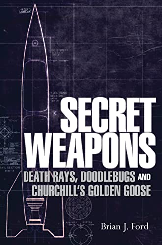 9781780967219: Secret Weapons: Death Rays, Doodlebugs and Churchill's Golden Goose