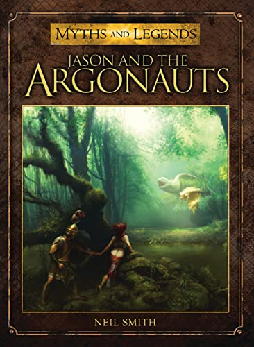 Jason and the Argonauts (Myths and Legends): Smith, Neil