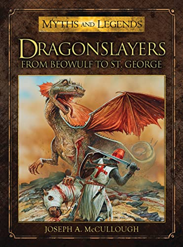 9781780967301: Dragonslayers: From Beowulf to St. George (Myths and Legends)