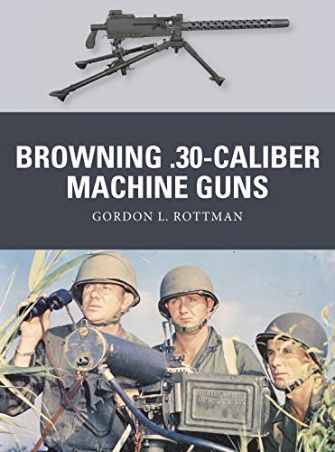 9781780969213: Browning .30-caliber Machine Guns (Weapon)
