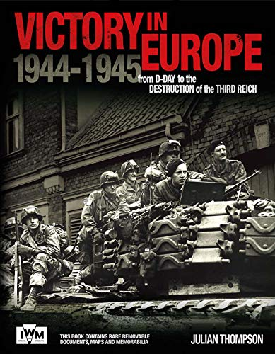 Victory in Europe: From D-Day to the Destruction of the Third Reich 1944-1945 (9781780970721) by Julian Thompson; Imperial War Museum
