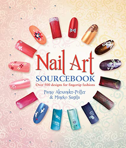 Nail Art Sourcebook: Over 500 Designs for Fingertip Fashions: Pansy Alexander