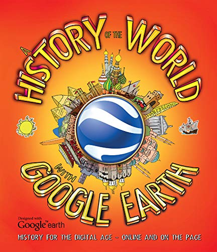 9781780971131: A History of the World with Google Earth: History for the Digital Age - Online and on the Page