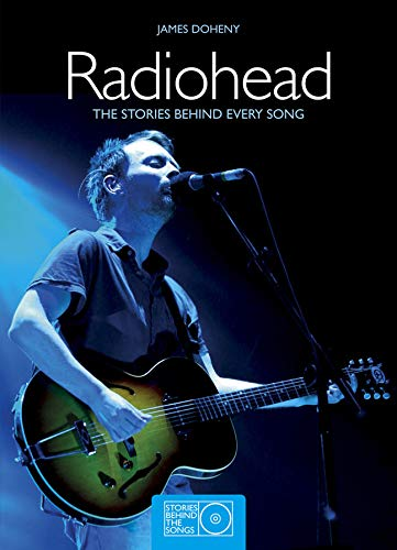 9781780971582: Radiohead: The Stories Behind Every Song (Stories Behind the Songs)
