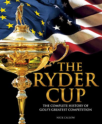 9781780972213: The Ryder Cup: The Complete History of Golf's Greatest Competition