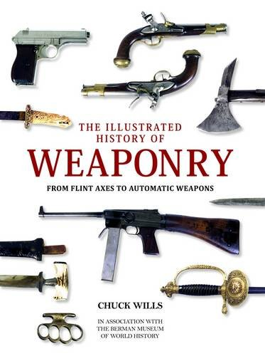 9781780972756: Illustrated History of Weaponry: From Flint Axes to Automatic Weapons