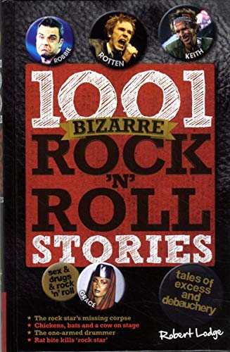 9781780972794: 1001 Bizarre Rock 'n' Roll Stories: Tales of Excess and Debauchery