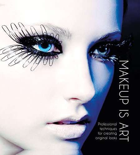 Makeup Is Art: Professional Techniques for Creating Original Looks (Hardcover): Academy of ...