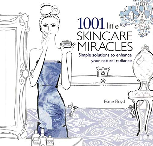 1001 Little Skincare Miracles: Simple Solutions to Enhance Your Natural Radiance: Esme Floyd