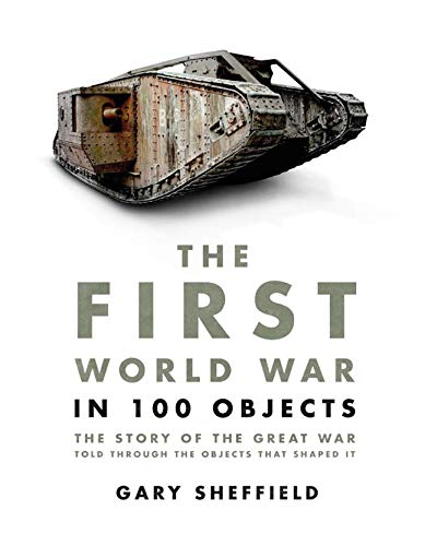 9781780973968: The First World War in 100 Objects: The Story of the Great War Told Through the Objects that Shaped It