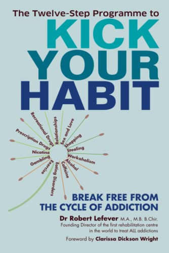 The Twelve-Step Programme to Kick Your Habit: Break Free from the Cycle of Addiction: Lefever, Dr. ...
