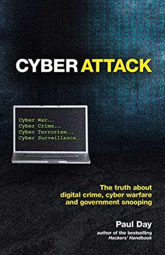 Cyber Attack: The Truth about Digital Crime, Cyber Warfare and Government Snooping: Day, Paul