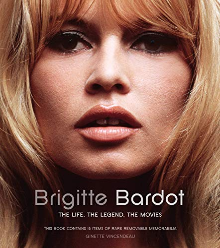 9781780975498: Brigitte Bardot: The Life, the Legend, the Movies