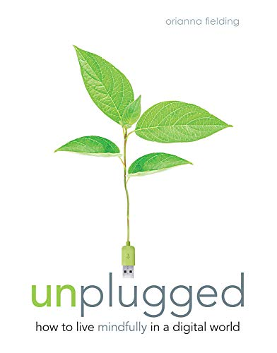 9781780975733: Unplugged: How to Live Mindfully in a Digital World