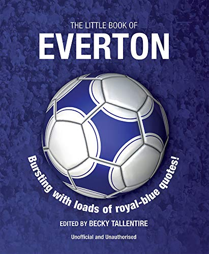 The Little Book of Everton: Bursting with Loads of Royal-Blue Quotes!: Tallentire, Becky