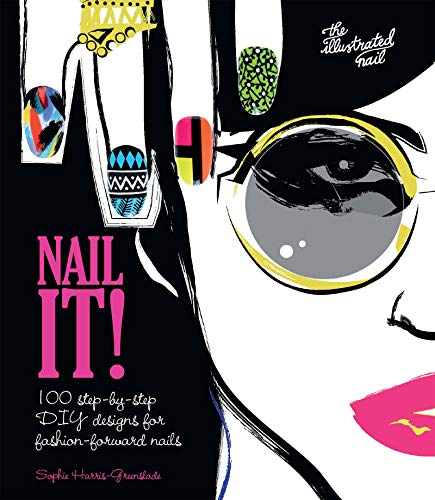 9781780976259: Nail It!: 100 Step-by-Step DIY Designs for Fashion-Forward Nails