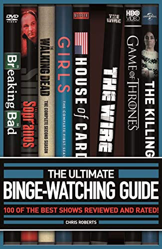 The Ultimate Binge-Watching Guide: 100 of the Best Shows Reviewed and Rated!: Roberts, Chris