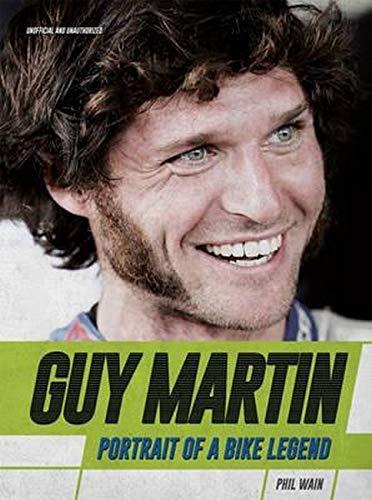 Guy Martin: Portrait of a Bike Legend: Wain, Phil