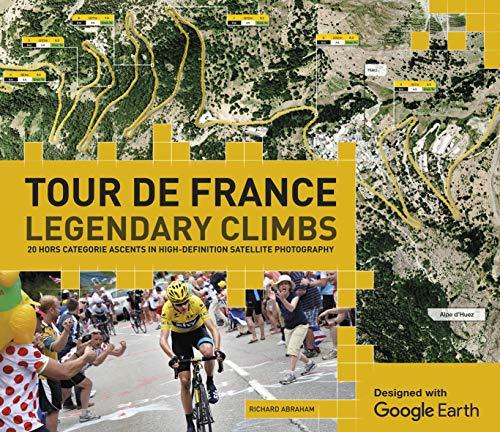 9781780977904: Tour de France Legendary Climbs: 20 Hors Categorie Ascents in High-Definition Satellite Photography