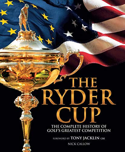 9781780977997: The Ryder Cup: The Complete History of Golf's Greatest Competition