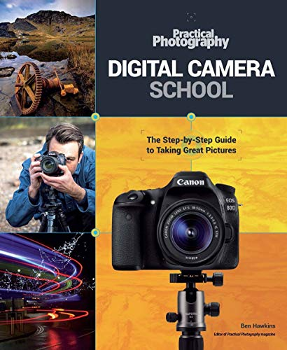 Digital Camera School: The Step By Step Guide To Taking Great Pictures