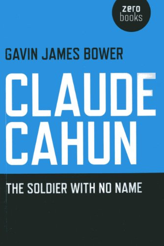 Claude Cahun: The Soldier with No Name: Bower, Gavin James