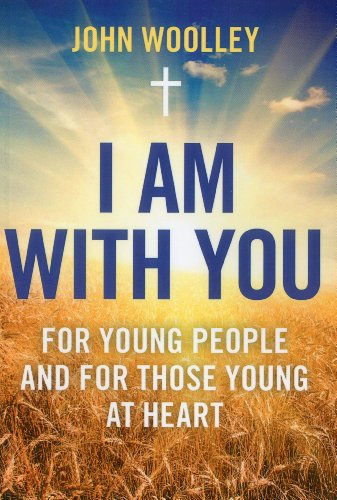 I Am With You: For Young People And For Those Young At Heart (1780990898) by John Woolley
