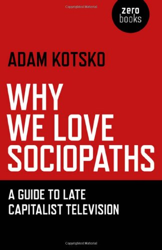 9781780990910: Why We Love Sociopaths: A Guide To Late Capitalist Television