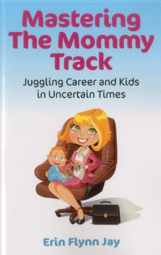 9781780991238: Mastering the Mommy Track: Juggling Career and Kids in Uncertain Times