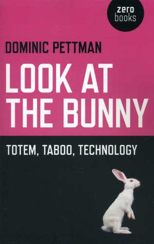 Look at the Bunny: Totem, Taboo, Technology: Pettman, Dominic
