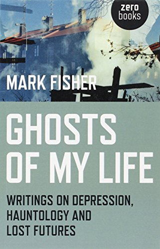 9781780992266: Ghosts of My Life: Writings on Depression, Hauntology and Lost Futures