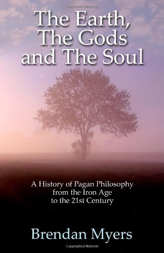 9781780993171: The Earth, The Gods and The Soul - A History of Pagan Philosophy: From the Iron Age to the 21st Century