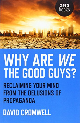 9781780993652: Why Are We The Good Guys?: Reclaiming Your Mind From The Delusions Of Propaganda