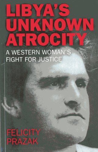 Libya's Unknown Atrocity: The True Story of One Woman's 20-Year Fight for Justice After ...