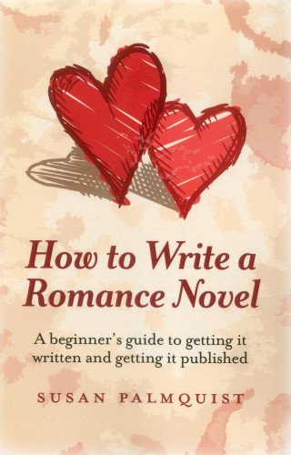 9781780994673: How To Write a Romance Novel: A beginner's guide to getting it written and getting it published