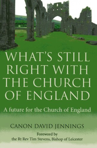 9781780994772: What's Still Right with the Church of England: A future for the Church of England