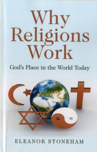 9781780994963: Why Religions Work: God's Place in the World Today