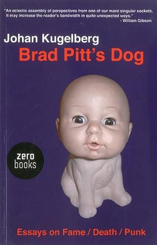 Brad Pitt s Dog: Essays on Fame,: Johan Kugelberg