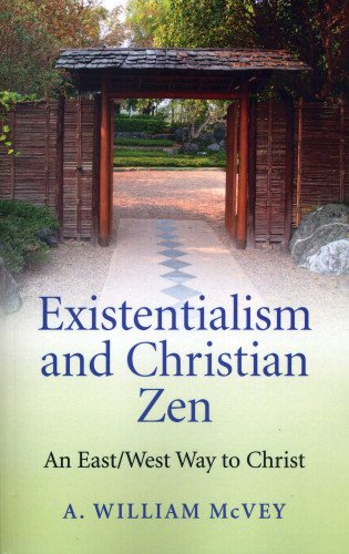 9781780995939: Existentialism and Christian Zen: An East/West Way to Christ