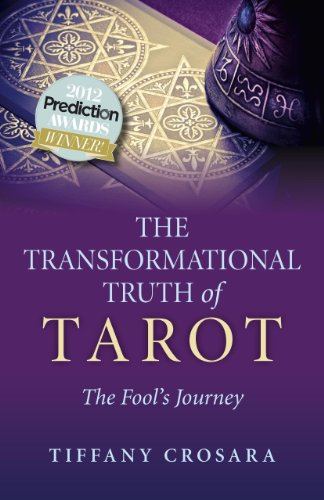 The Transformational Truth of Tarot: The Fool's Journey: Crosara, Tiffany