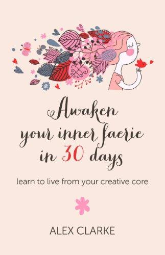 Awaken Your Inner Faerie in 30 Days: Clarke, Alex